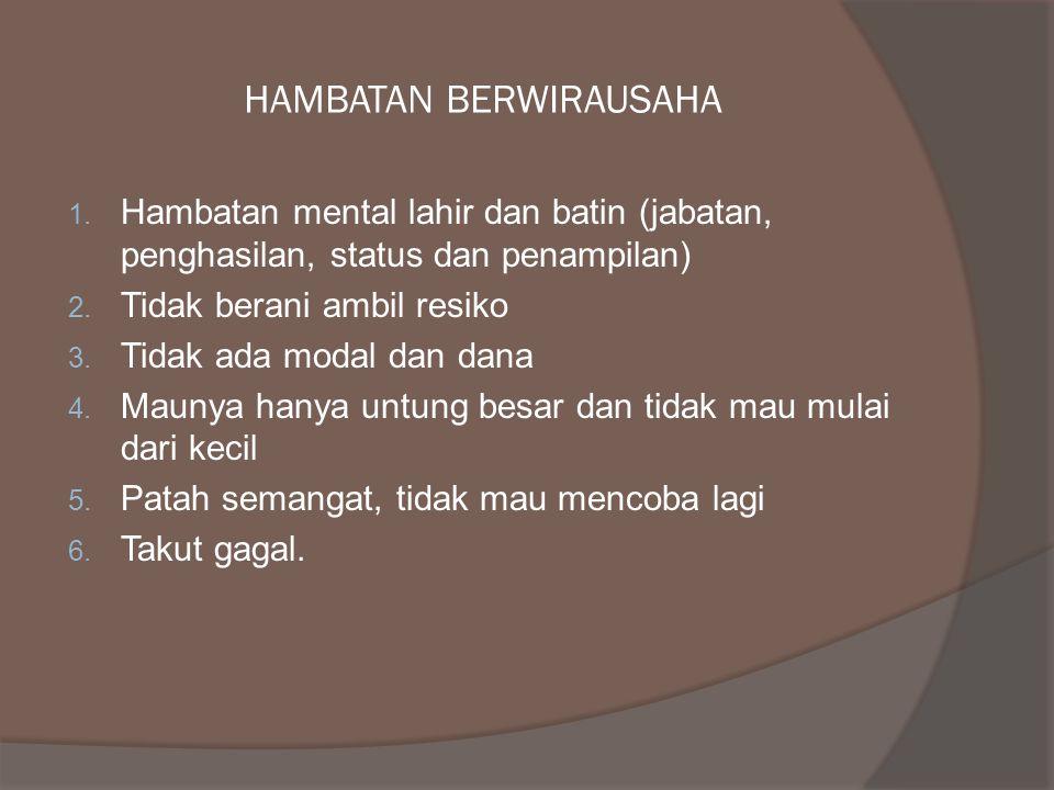 HAMBATAN BERWIRAUSAHA 1. Hambatan mental lahir dan batin (jabatan, penghasilan, status dan penampilan) 2. Tidak berani ambil resiko 3. Tidak ada modal