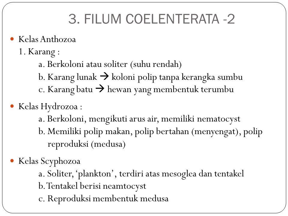 Kelas Anthozoa 1. Karang : a. Berkoloni atau soliter (suhu rendah) b. Karang lunak  koloni polip tanpa kerangka sumbu c. Karang batu  hewan yang mem