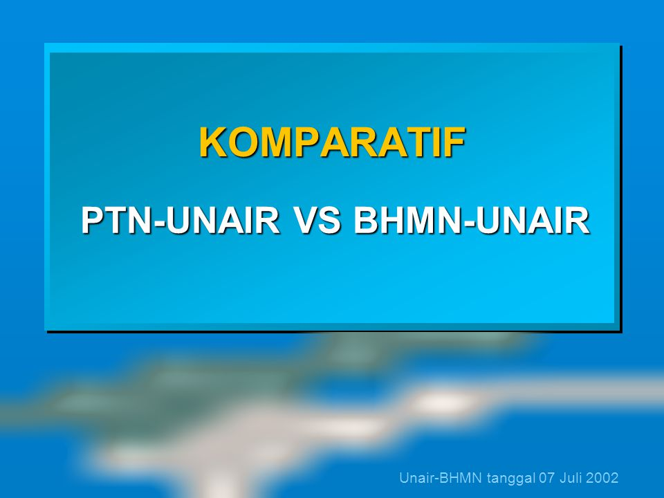 PTN-UNAIR VS BHMN-UNAIR Unair-BHMN tanggal 07 Juli 2002 KOMPARATIF