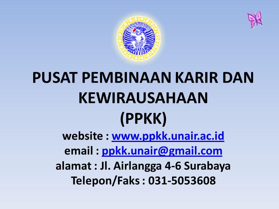 PUSAT PEMBINAAN KARIR DAN KEWIRAUSAHAAN (PPKK) website : www.ppkk.unair.ac.id email : ppkk.unair@gmail.com alamat : Jl.