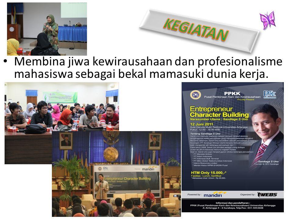 Membina jiwa kewirausahaan dan profesionalisme mahasiswa sebagai bekal mamasuki dunia kerja.