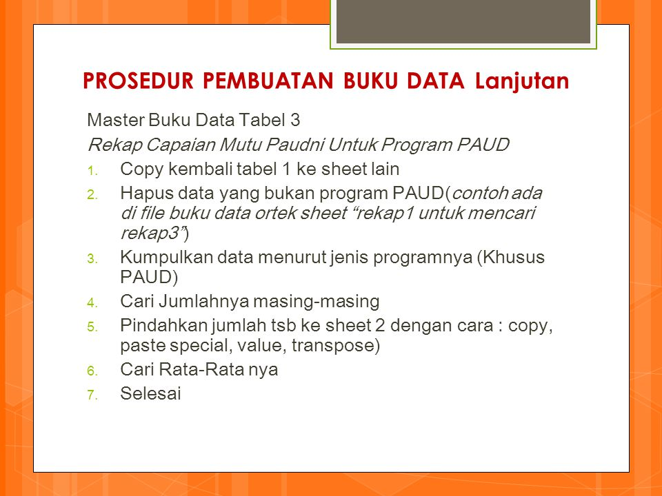 PROSEDUR PEMBUATAN BUKU DATA Lanjutan Master Buku Data Tabel 3 Rekap Capaian Mutu Paudni Untuk Program PAUD 1. Copy kembali tabel 1 ke sheet lain 2. H