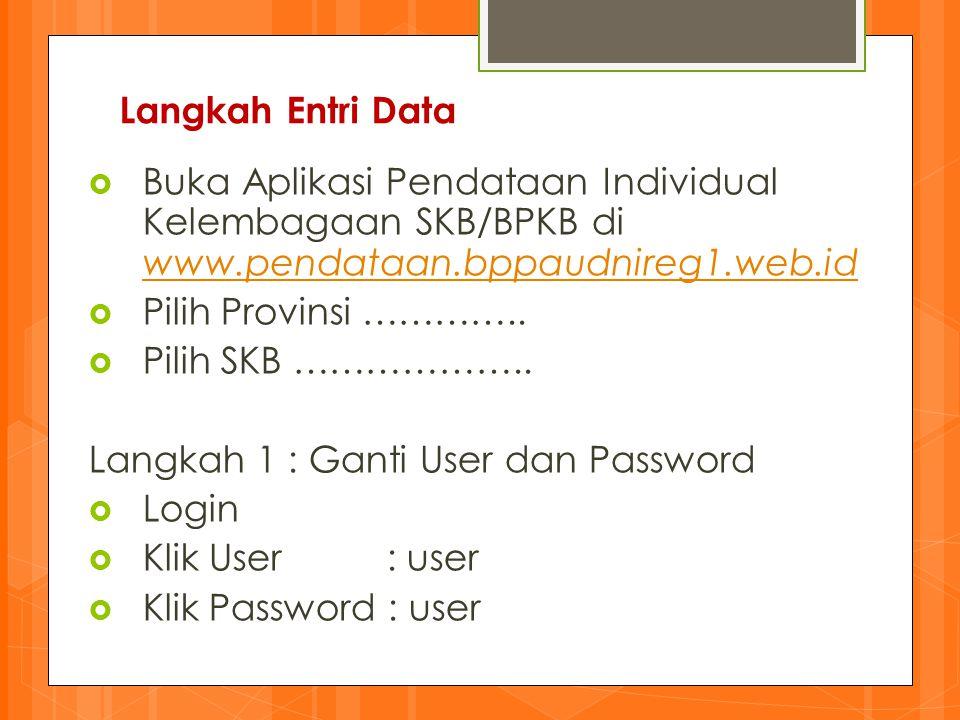 Langkah Entri Data  Buka Aplikasi Pendataan Individual Kelembagaan SKB/BPKB di www.pendataan.bppaudnireg1.web.id www.pendataan.bppaudnireg1.web.id 