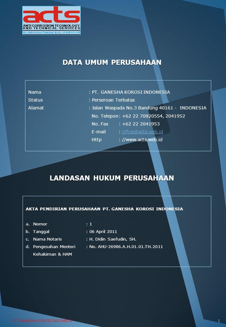 PT. GANESHA KOROSI INDONESIA DATA UMUM PERUSAHAAN Nama: PT. GANESHA KOROSI INDONESIA Status: Perseroan Terbatas Alamat: Jalan Waspada No.3 Bandung 401