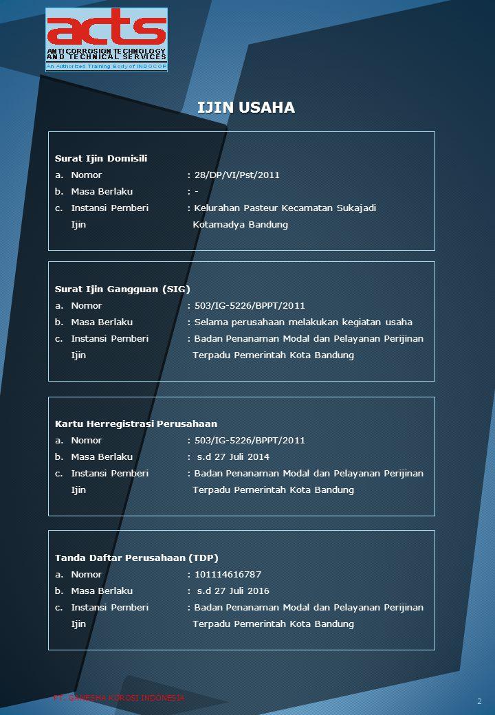 PT. GANESHA KOROSI INDONESIA IJIN USAHA Surat Ijin Domisili a.Nomor: 28/DP/VI/Pst/2011 b.Masa Berlaku: - c.Instansi Pemberi: Kelurahan Pasteur Kecamat