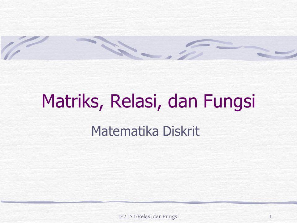 IF2151/Relasi dan Fungsi1 Matriks, Relasi, dan Fungsi Matematika Diskrit