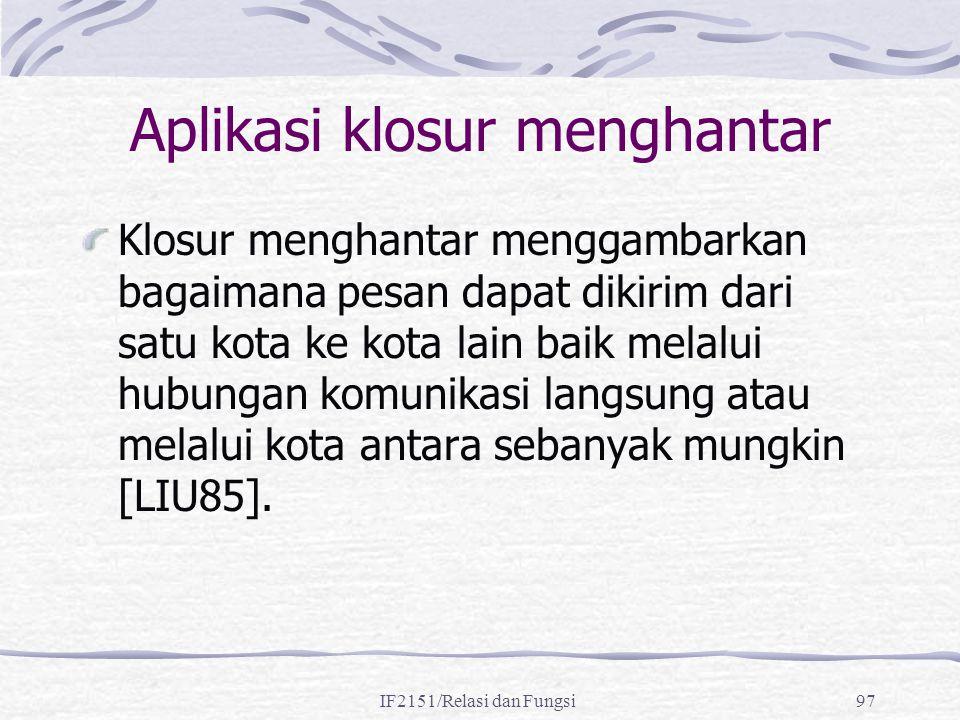 IF2151/Relasi dan Fungsi97 Aplikasi klosur menghantar Klosur menghantar menggambarkan bagaimana pesan dapat dikirim dari satu kota ke kota lain baik m
