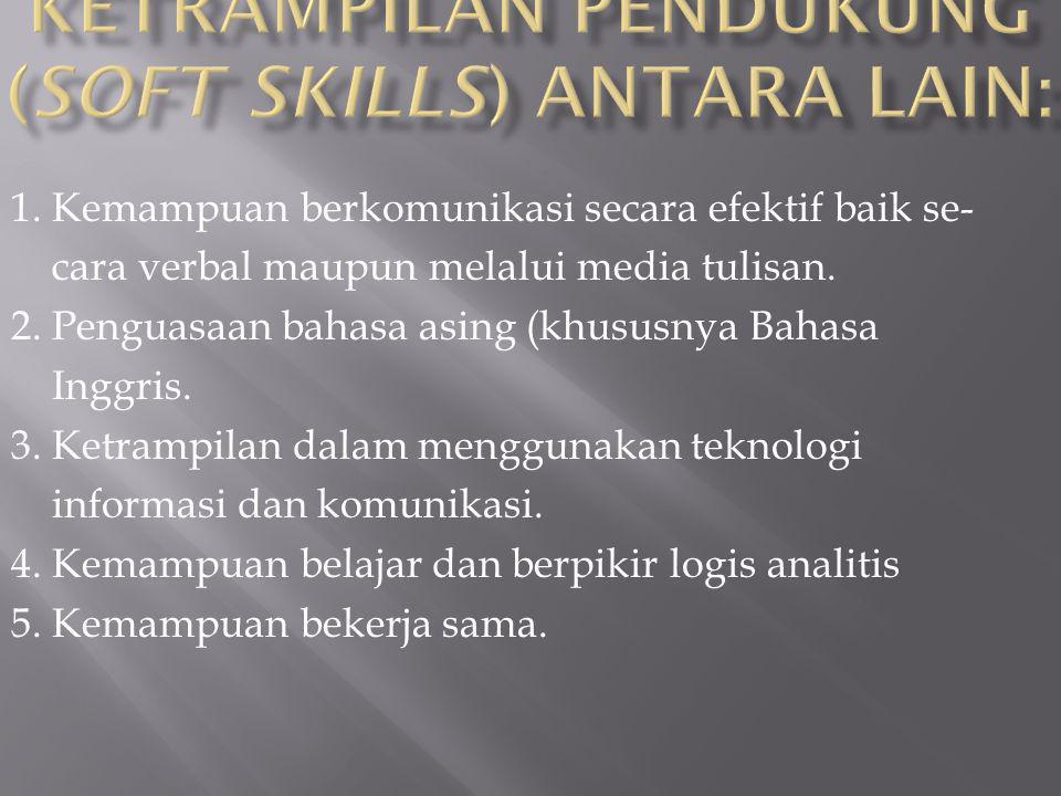 1.Kemampuan berkomunikasi secara efektif baik se- cara verbal maupun melalui media tulisan.