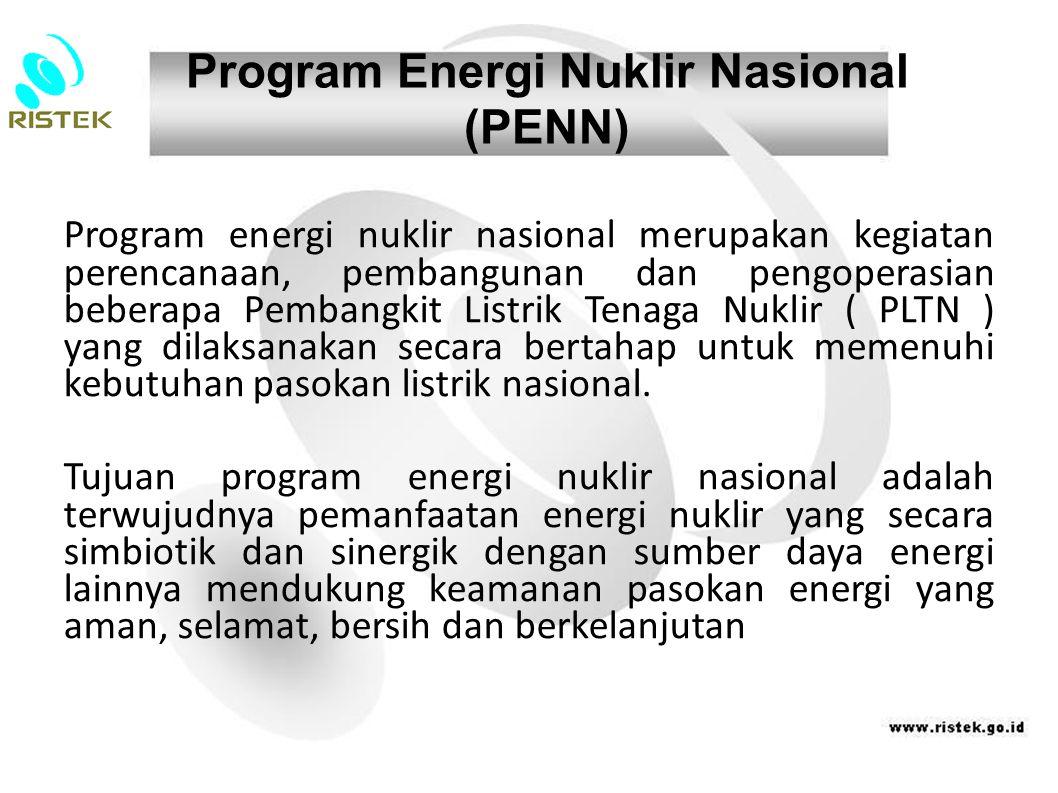 Program Energi Nuklir Nasional (PENN) Program energi nuklir nasional merupakan kegiatan perencanaan, pembangunan dan pengoperasian beberapa Pembangki