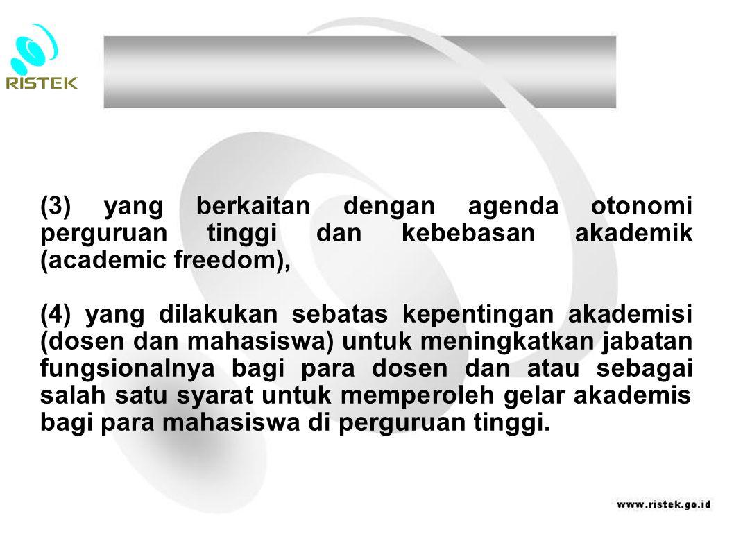 (3) yang berkaitan dengan agenda otonomi perguruan tinggi dan kebebasan akademik (academic freedom), (4) yang dilakukan sebatas kepentingan akademisi