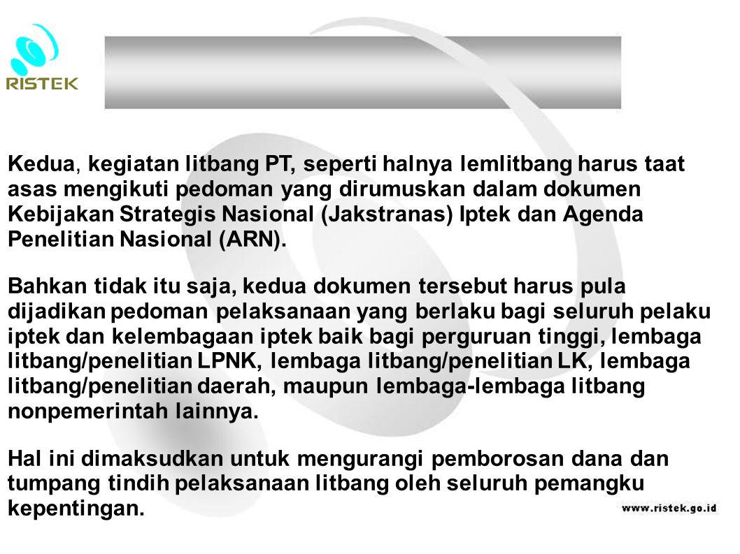 Kedua, kegiatan litbang PT, seperti halnya lemlitbang harus taat asas mengikuti pedoman yang dirumuskan dalam dokumen Kebijakan Strategis Nasional (Ja