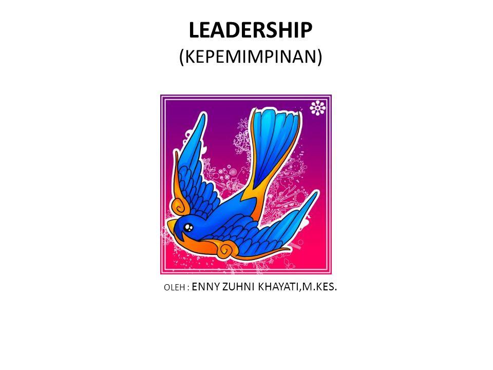 LEADERSHIP (KEPEMIMPINAN) OLEH : ENNY ZUHNI KHAYATI,M.KES.