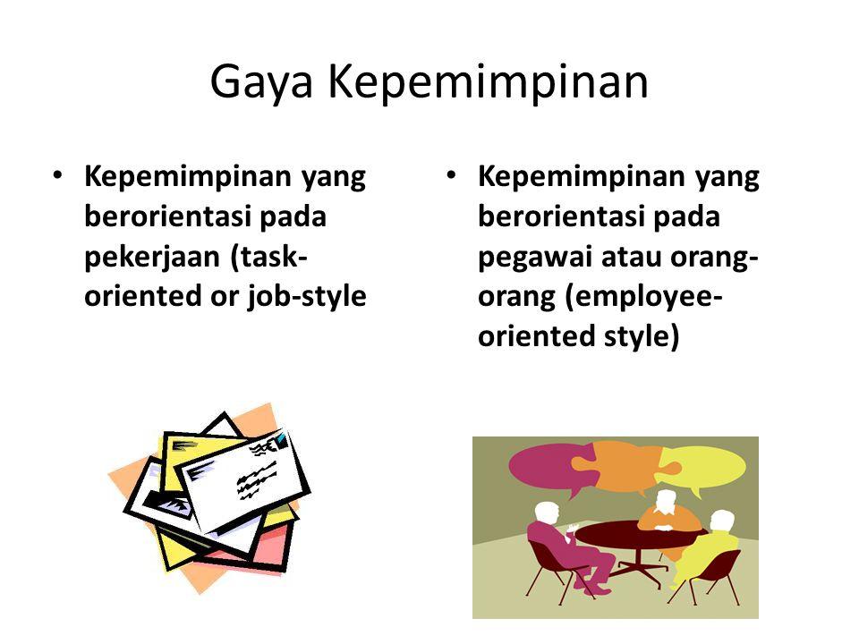 Gaya Kepemimpinan Kepemimpinan yang berorientasi pada pekerjaan (task- oriented or job-style Kepemimpinan yang berorientasi pada pegawai atau orang- orang (employee- oriented style)