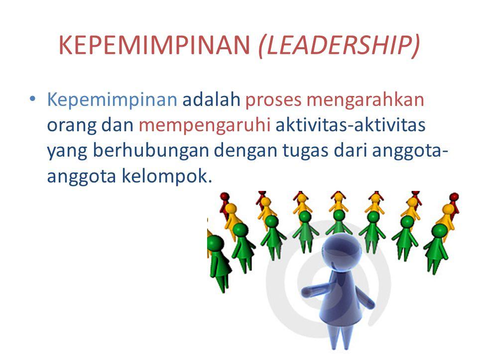 KEPEMIMPINAN (LEADERSHIP) Kepemimpinan adalah proses mengarahkan orang dan mempengaruhi aktivitas-aktivitas yang berhubungan dengan tugas dari anggota- anggota kelompok.