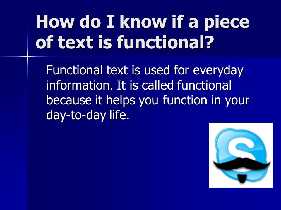 How do I know if a piece of text is functional.Functional text is used for everyday information.
