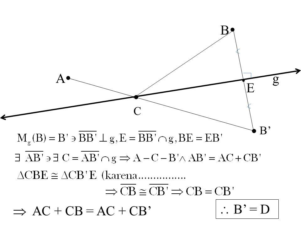 B  A  g CC  B' E  AC + CB = AC + CB'  B' = D