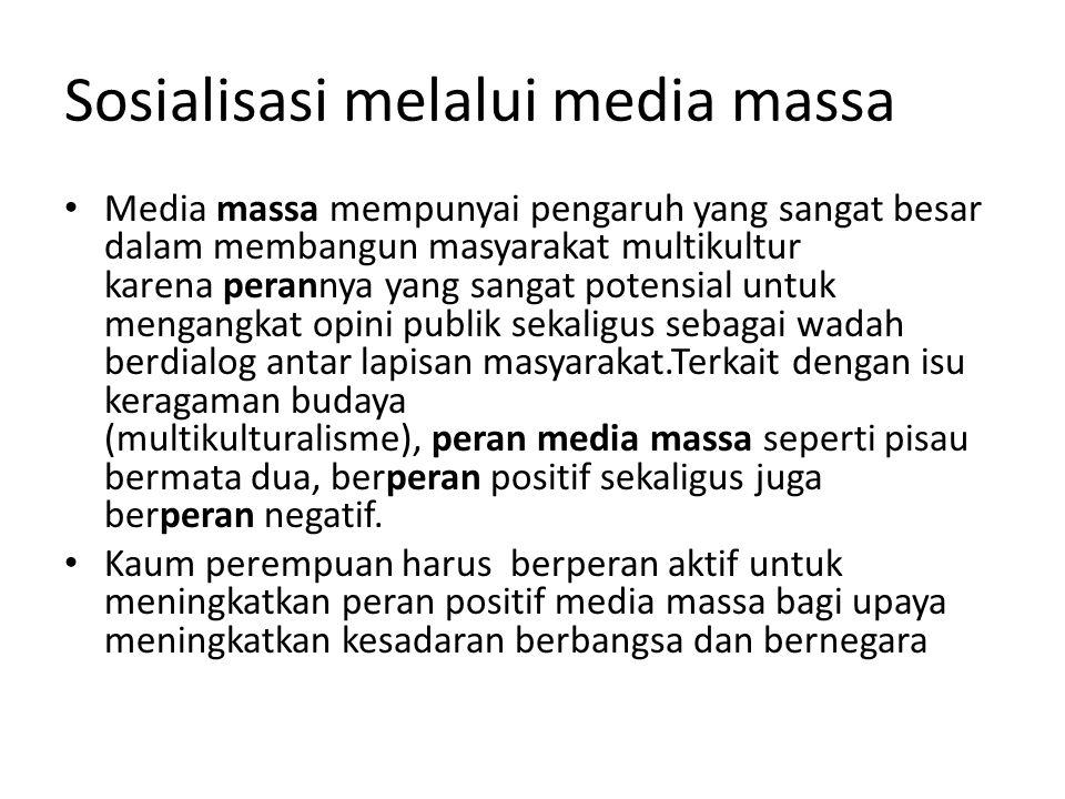 Sosialisasi melalui media massa Media massa mempunyai pengaruh yang sangat besar dalam membangun masyarakat multikultur karena perannya yang sangat po