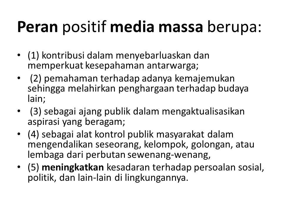 Peran positif media massa berupa: (1) kontribusi dalam menyebarluaskan dan memperkuat kesepahaman antarwarga; (2) pemahaman terhadap adanya kemajemuka