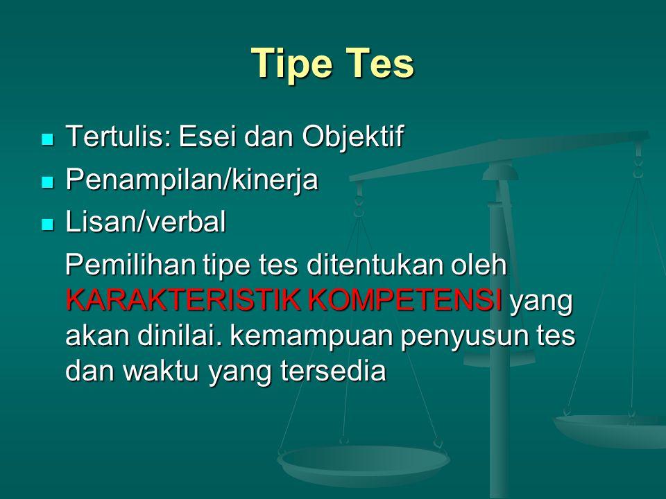 Tipe Tes Tertulis: Esei dan Objektif Tertulis: Esei dan Objektif Penampilan/kinerja Penampilan/kinerja Lisan/verbal Lisan/verbal Pemilihan tipe tes ditentukan oleh KARAKTERISTIK KOMPETENSI yang akan dinilai.
