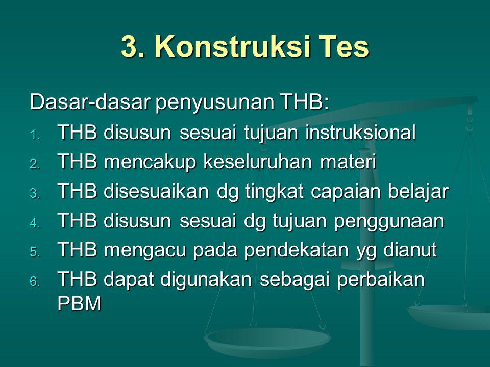 3.Konstruksi Tes Dasar-dasar penyusunan THB: 1. THB disusun sesuai tujuan instruksional 2.