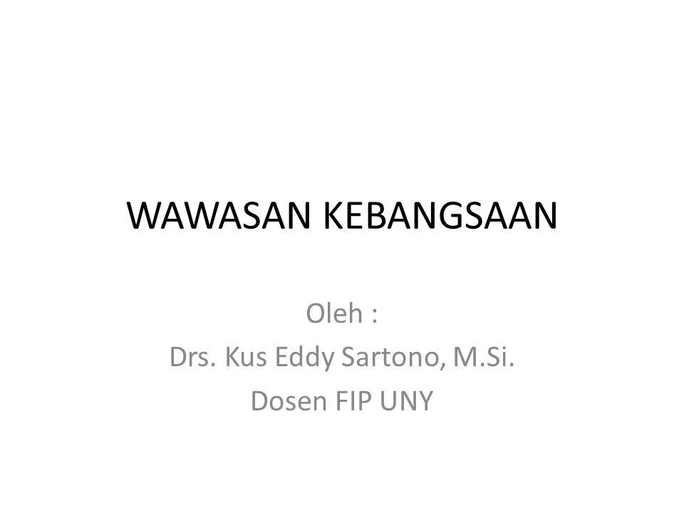 WAWASAN KEBANGSAAN Oleh : Drs. Kus Eddy Sartono, M.Si. Dosen FIP UNY