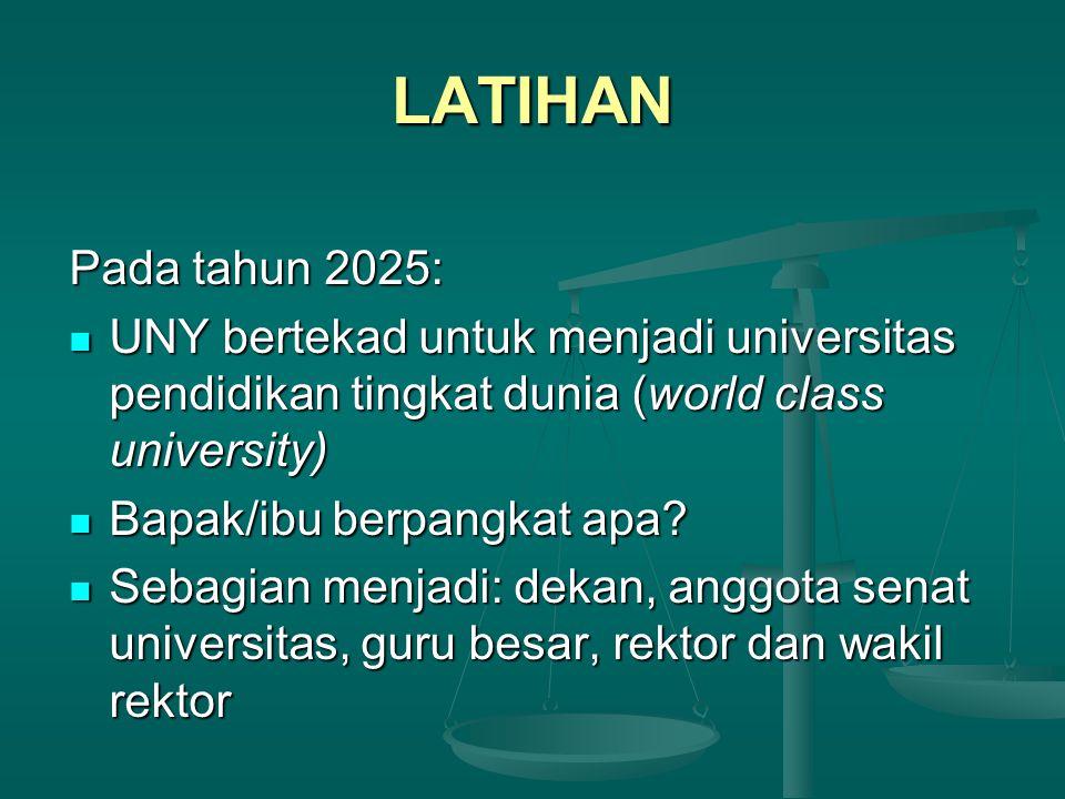 LATIHAN Pada tahun 2025: UNY bertekad untuk menjadi universitas pendidikan tingkat dunia (world class university) UNY bertekad untuk menjadi universit
