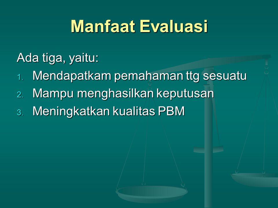 Rekomendasi Tindak Lanjut Tiga hal yang perlu setelah proses evaluasi: 1.