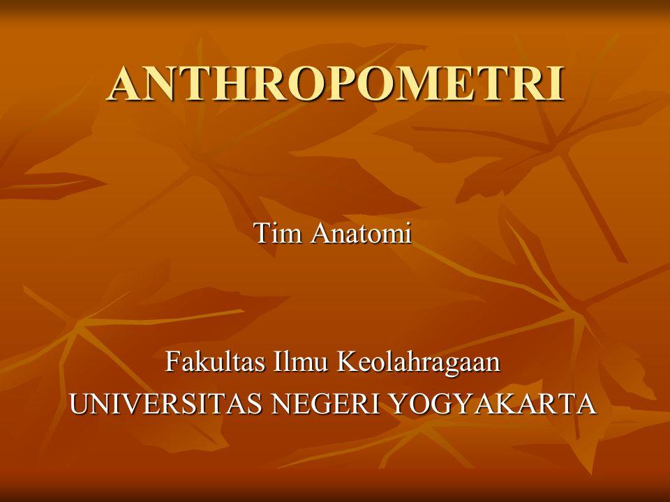 ANTHROPOMETRI Tim Anatomi Fakultas Ilmu Keolahragaan UNIVERSITAS NEGERI YOGYAKARTA