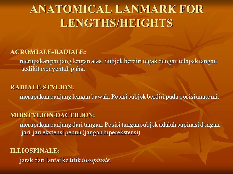 FOOT LENGTH: merupakan jarak antara jari kaki terpanjang dengan bagian paling posterior dari tumit, pada saat subjek berdiri.