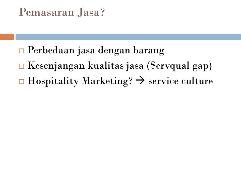 Pemasaran Jasa?  Perbedaan jasa dengan barang  Kesenjangan kualitas jasa (Servqual gap)  Hospitality Marketing?  service culture