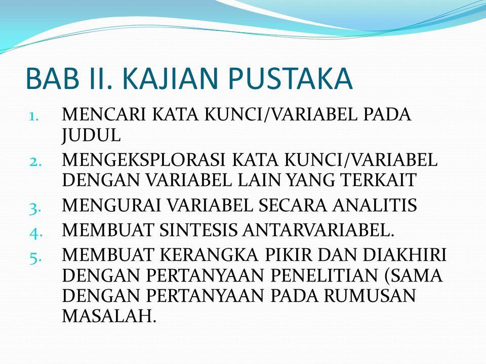 BAB II. KAJIAN PUSTAKA 1. MENCARI KATA KUNCI/VARIABEL PADA JUDUL 2. MENGEKSPLORASI KATA KUNCI/VARIABEL DENGAN VARIABEL LAIN YANG TERKAIT 3. MENGURAI V