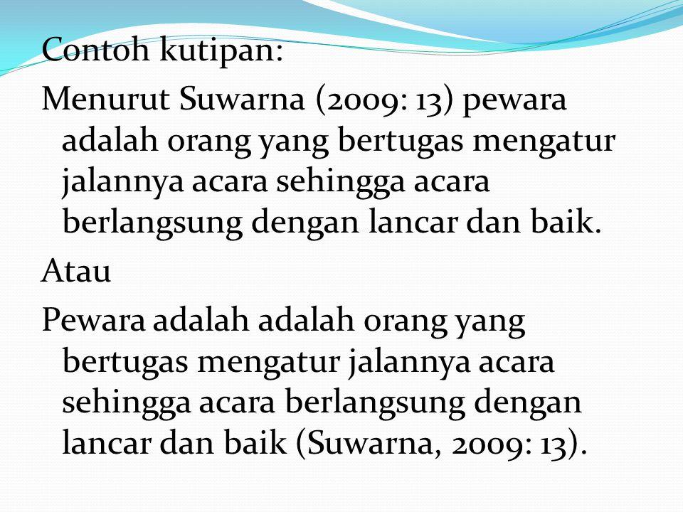 Contoh kutipan: Menurut Suwarna (2009: 13) pewara adalah orang yang bertugas mengatur jalannya acara sehingga acara berlangsung dengan lancar dan baik