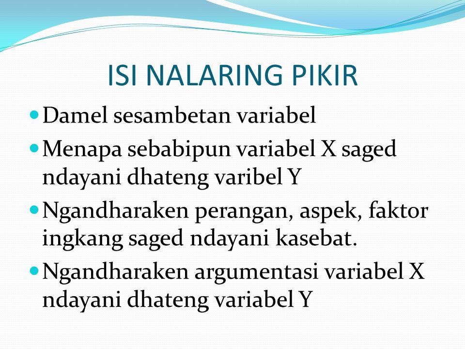 ISI NALARING PIKIR Damel sesambetan variabel Menapa sebabipun variabel X saged ndayani dhateng varibel Y Ngandharaken perangan, aspek, faktor ingkang
