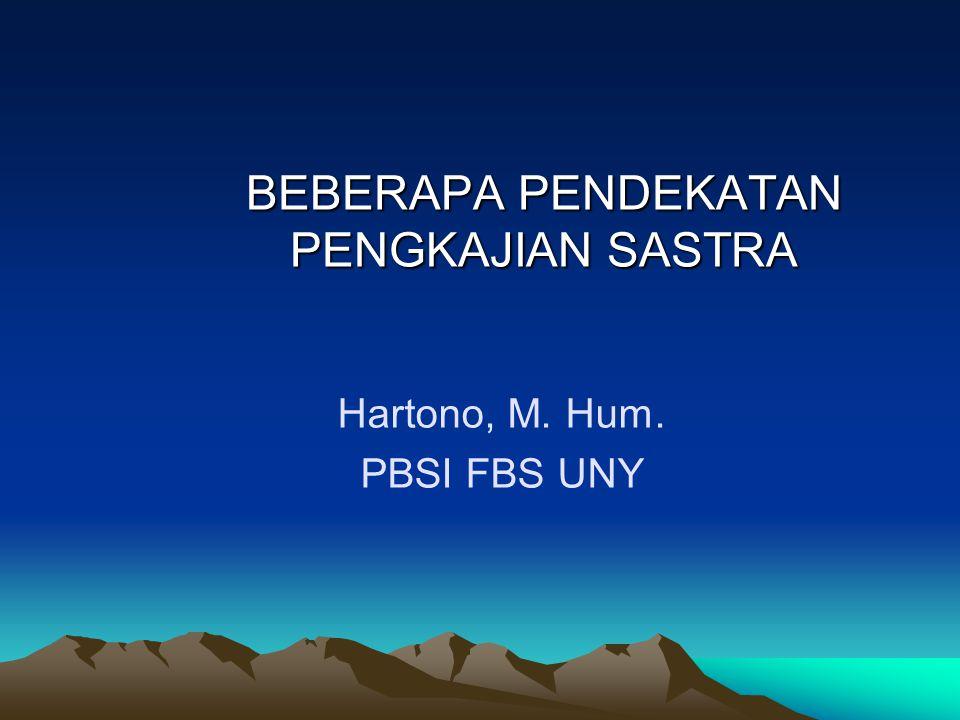 Hartono, M. Hum. PBSI FBS UNY BEBERAPA PENDEKATAN PENGKAJIAN SASTRA