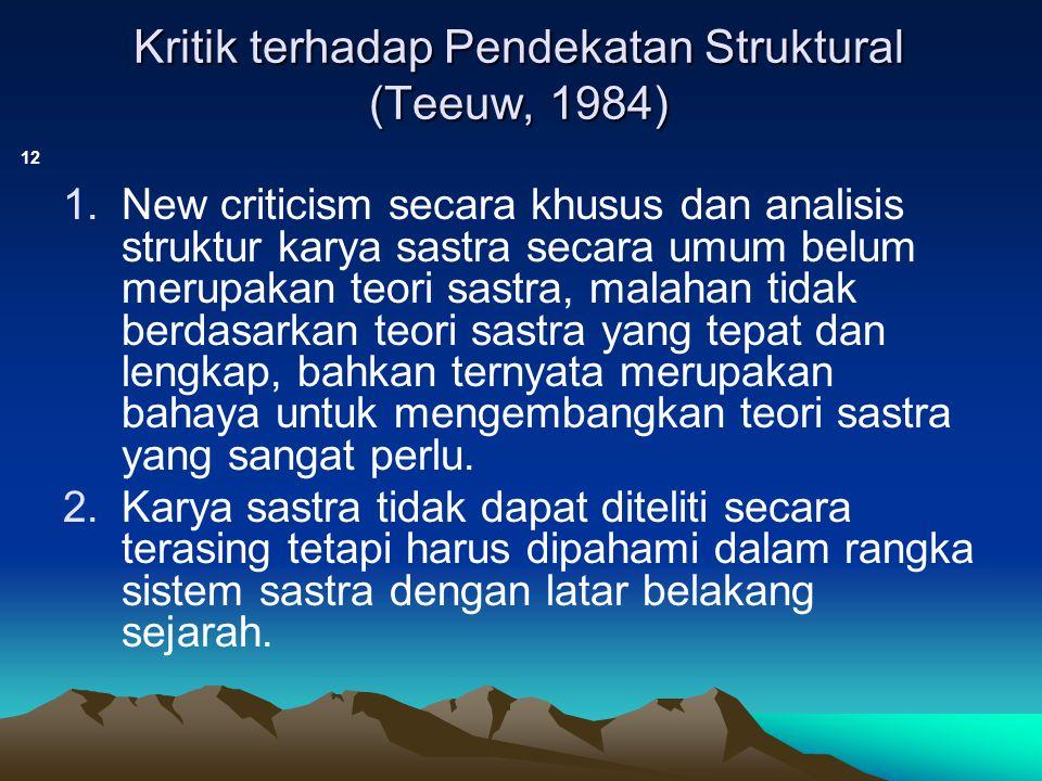 Kritik terhadap Pendekatan Struktural (Teeuw, 1984) 12 1.New criticism secara khusus dan analisis struktur karya sastra secara umum belum merupakan te