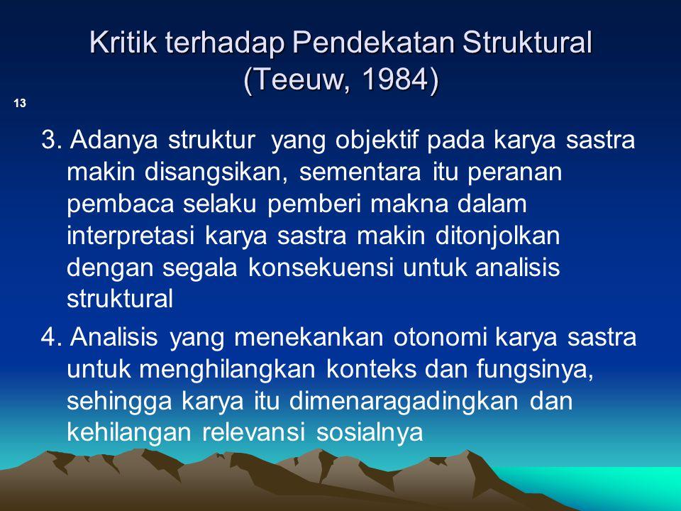 Kritik terhadap Pendekatan Struktural (Teeuw, 1984) 13 3. Adanya struktur yang objektif pada karya sastra makin disangsikan, sementara itu peranan pem