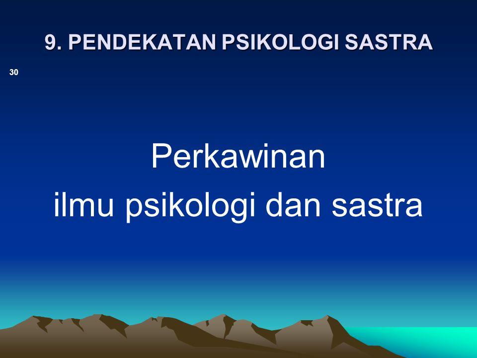 9. PENDEKATAN PSIKOLOGI SASTRA 30 Perkawinan ilmu psikologi dan sastra