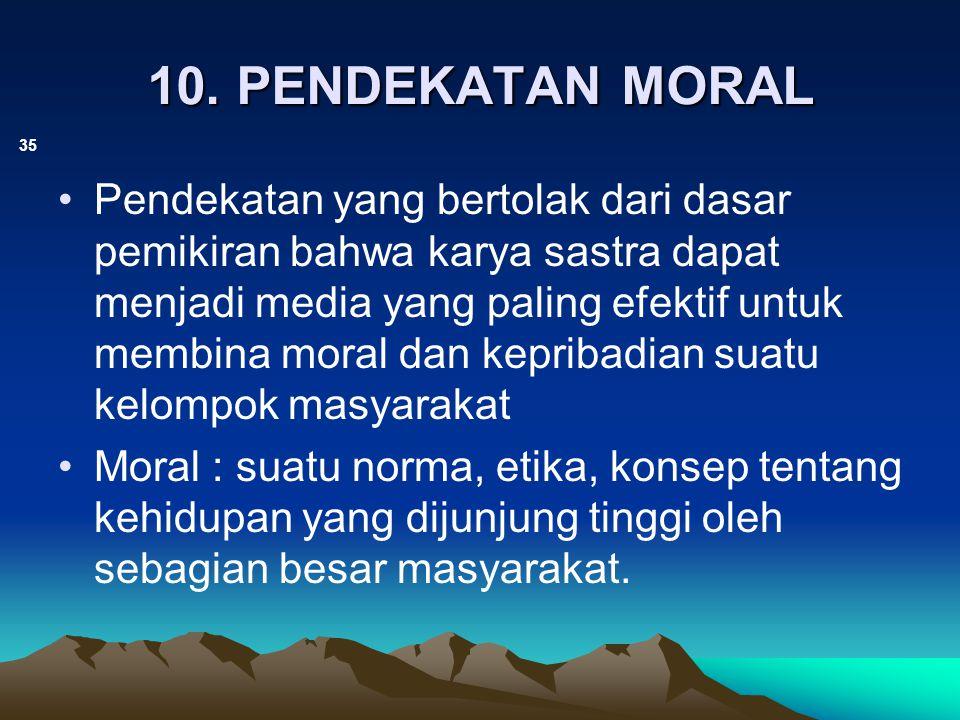 10. PENDEKATAN MORAL 35 Pendekatan yang bertolak dari dasar pemikiran bahwa karya sastra dapat menjadi media yang paling efektif untuk membina moral d