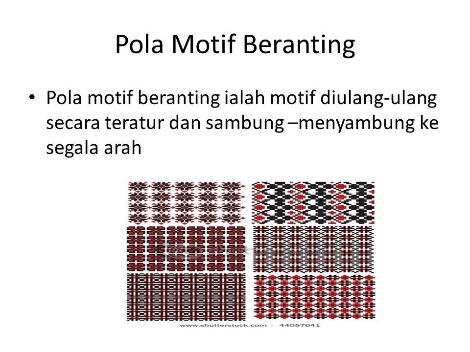 Pola Motif Beranting Pola motif beranting ialah motif diulang-ulang secara teratur dan sambung –menyambung ke segala arah