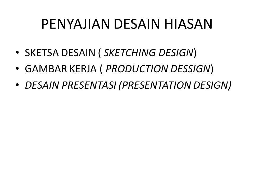 PENYAJIAN DESAIN HIASAN SKETSA DESAIN ( SKETCHING DESIGN) GAMBAR KERJA ( PRODUCTION DESSIGN) DESAIN PRESENTASI (PRESENTATION DESIGN)