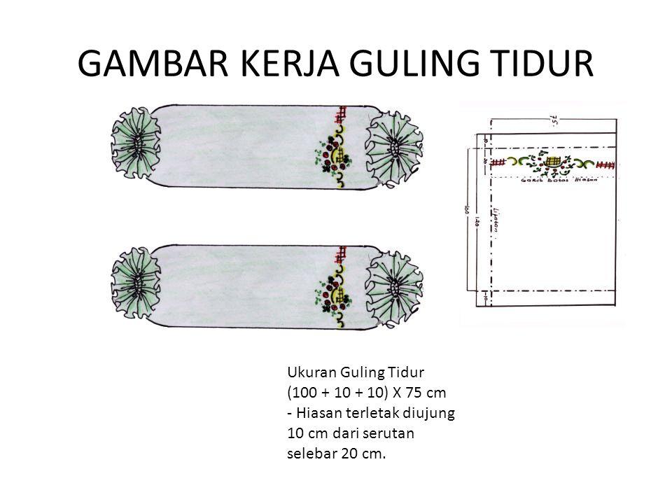 GAMBAR KERJA GULING TIDUR Ukuran Guling Tidur (100 + 10 + 10) X 75 cm - Hiasan terletak diujung 10 cm dari serutan selebar 20 cm.