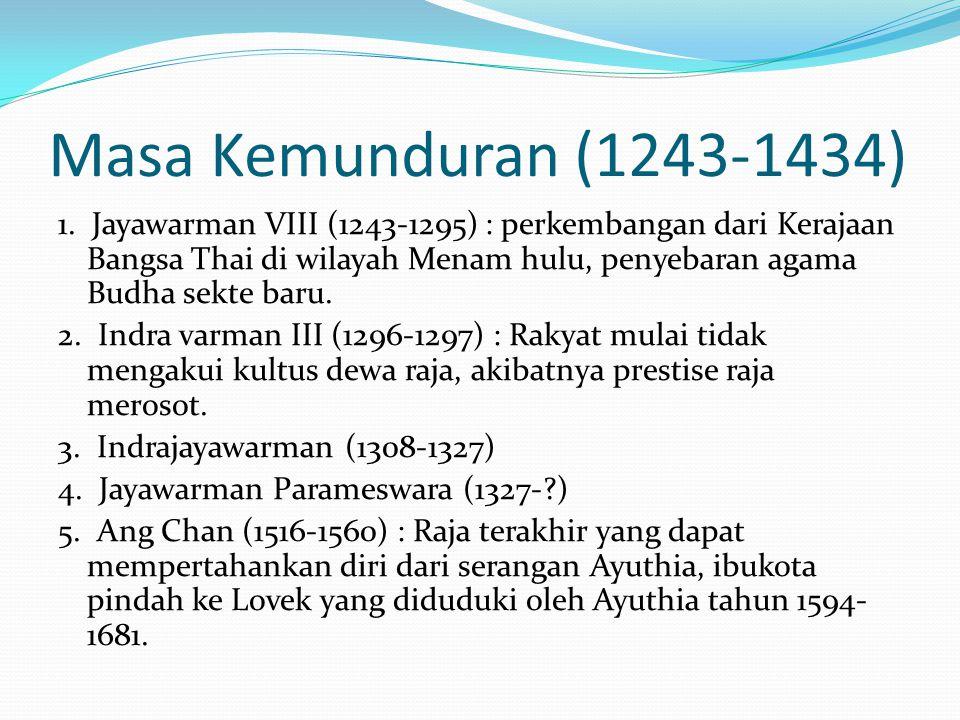 Masa Kemunduran (1243-1434) 1. Jayawarman VIII (1243-1295) : perkembangan dari Kerajaan Bangsa Thai di wilayah Menam hulu, penyebaran agama Budha sekt
