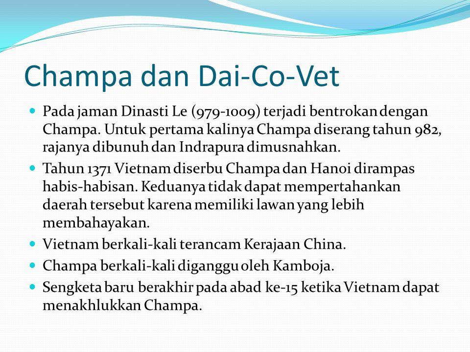 Champa dan Dai-Co-Vet Pada jaman Dinasti Le (979-1009) terjadi bentrokan dengan Champa. Untuk pertama kalinya Champa diserang tahun 982, rajanya dibun