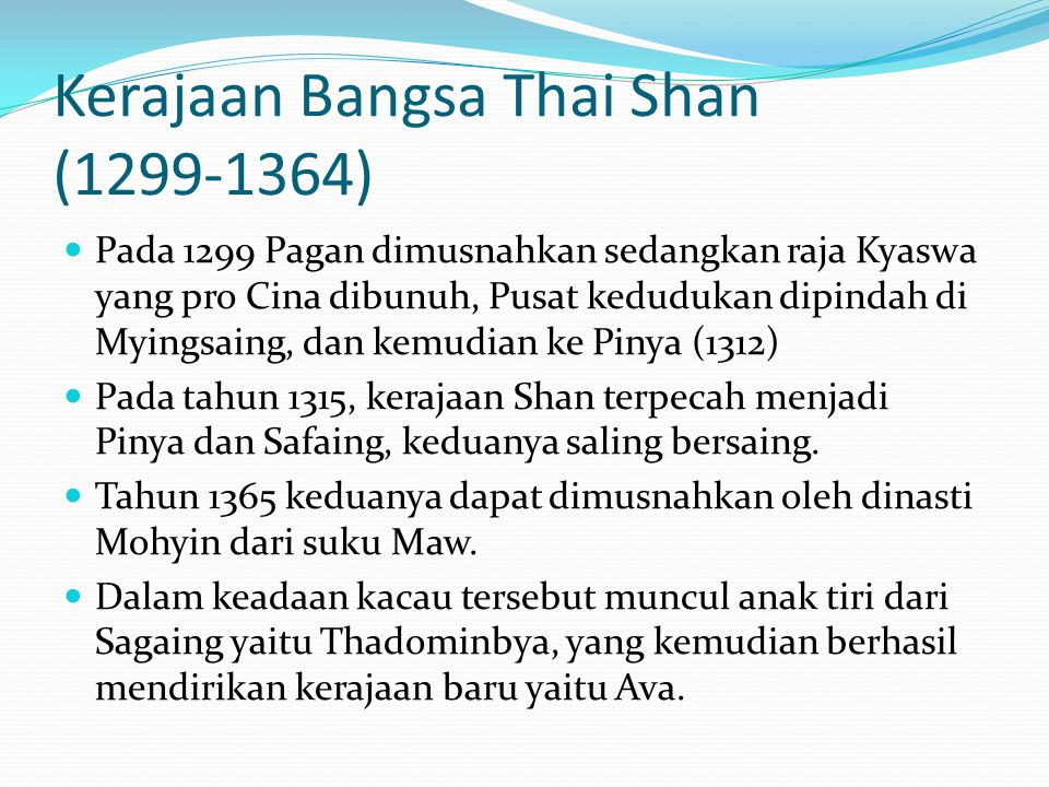 Kerajaan Bangsa Thai Shan (1299-1364) Pada 1299 Pagan dimusnahkan sedangkan raja Kyaswa yang pro Cina dibunuh, Pusat kedudukan dipindah di Myingsaing,