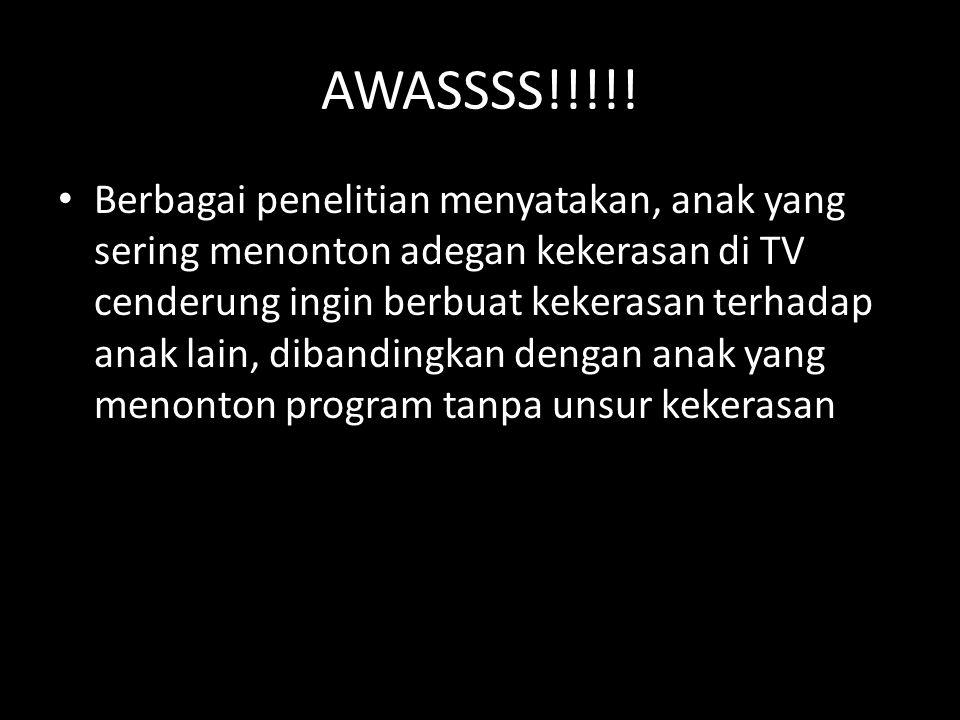 AWASSSS!!!!! Berbagai penelitian menyatakan, anak yang sering menonton adegan kekerasan di TV cenderung ingin berbuat kekerasan terhadap anak lain, di