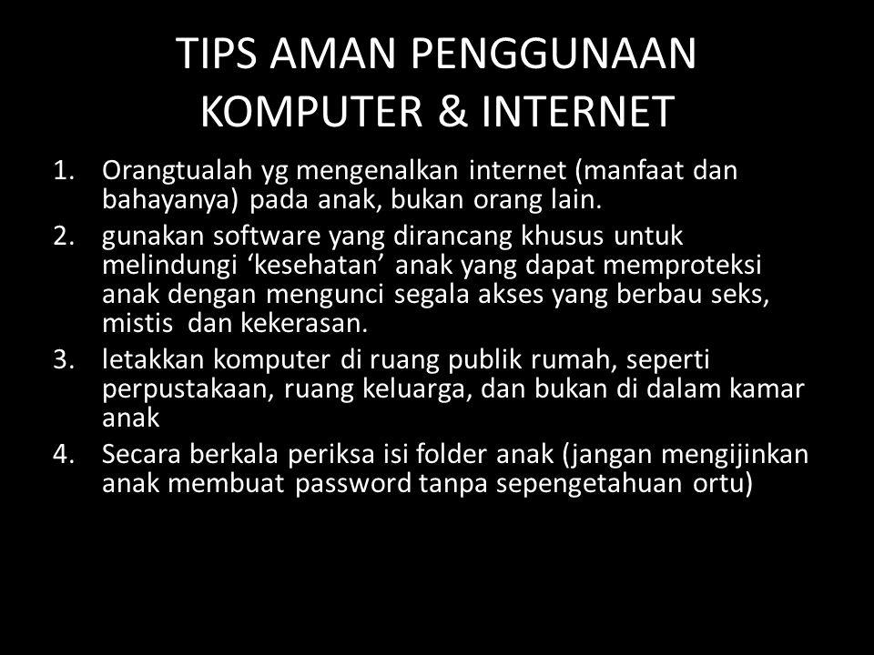 TIPS AMAN PENGGUNAAN KOMPUTER & INTERNET 1.Orangtualah yg mengenalkan internet (manfaat dan bahayanya) pada anak, bukan orang lain. 2.gunakan software