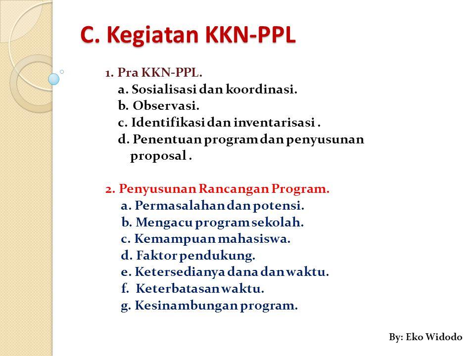 C. Kegiatan KKN-PPL 1. Pra KKN-PPL. a. Sosialisasi dan koordinasi. b. Observasi. c. Identifikasi dan inventarisasi. d. Penentuan program dan penyusuna