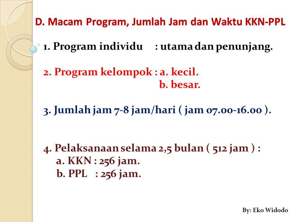 D. Macam Program, Jumlah Jam dan Waktu KKN-PPL 1. Program individu : utama dan penunjang. 2. Program kelompok : a. kecil. b. besar. 3. Jumlah jam 7-8