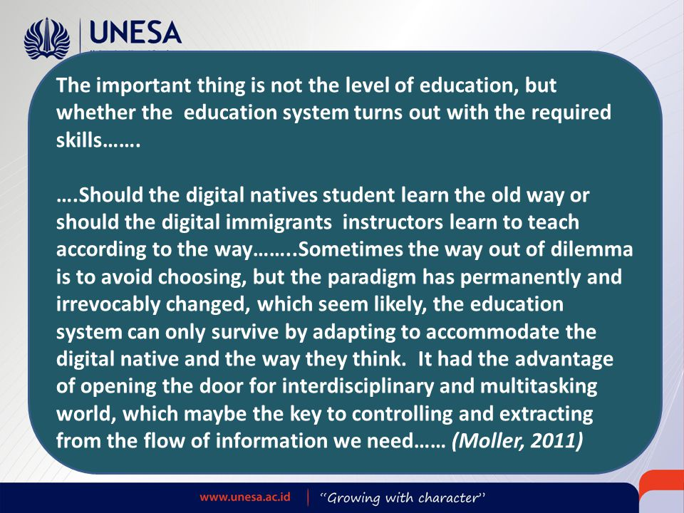 The important thing is not the level of education, but whether the education system turns out with the required skills……. ….Should the digital natives