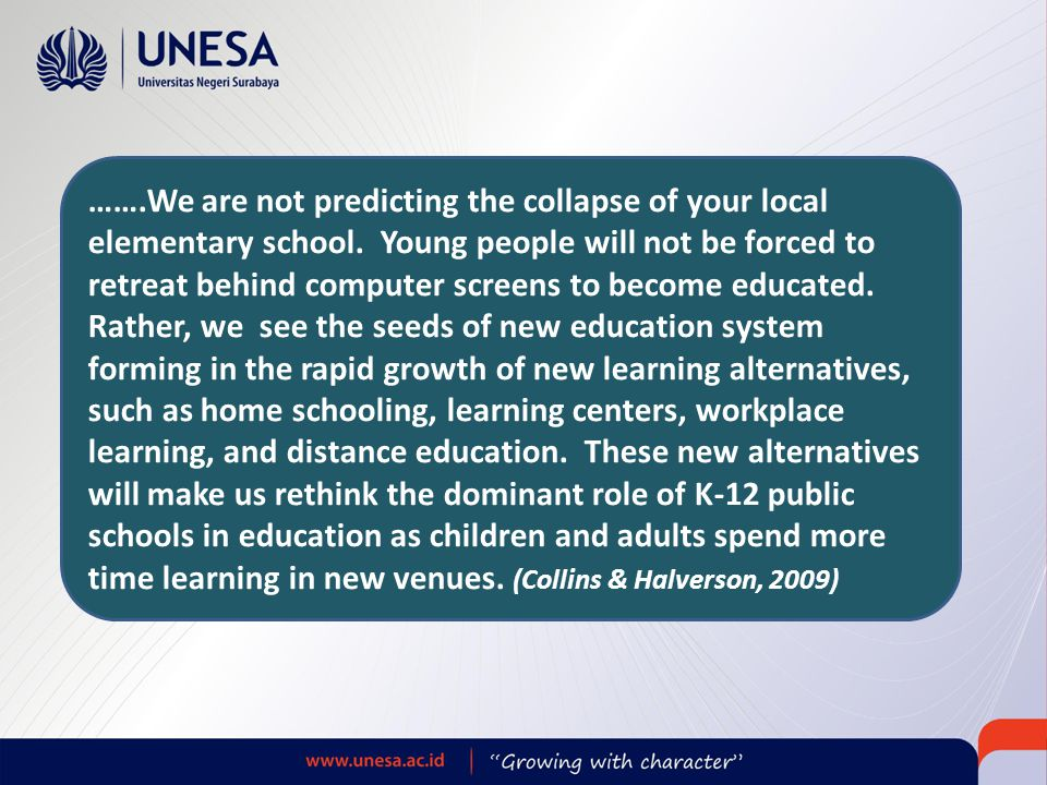 …….We are not predicting the collapse of your local elementary school. Young people will not be forced to retreat behind computer screens to become ed